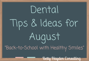 Dental Tips and Ideas for the Month of August 2018