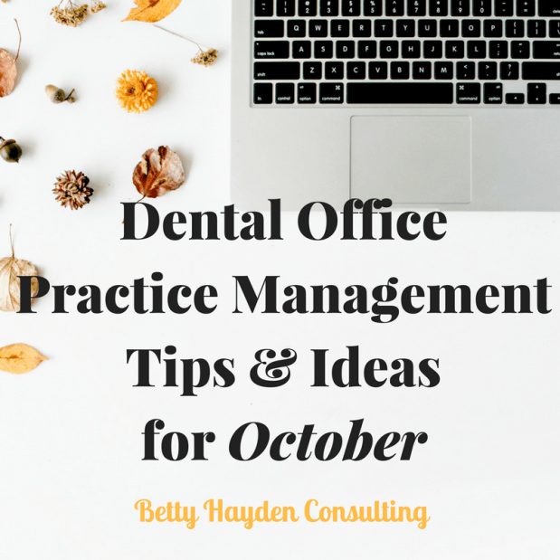 Dental Office Practice Management Tips and Ideas for October 2018