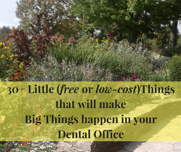 30 Little Things That Make Big Things Happen In Your Dental Practice