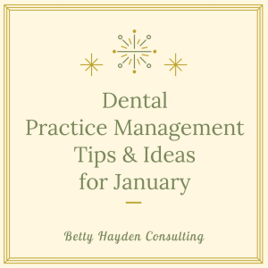 January Dental Practice Management Ideas from Betty Hayden Consulting