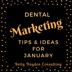 Dental Marketing Ideas for January from Betty Hayden Consulting