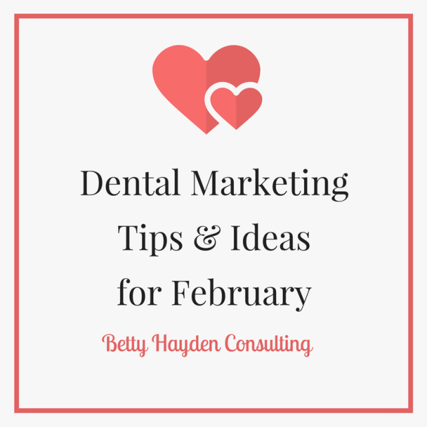 Dental​ Marketing and Practice Management​ Tips and Ideas for February