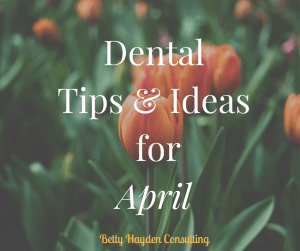 spring dental marketing and practice management ideas betty hayden consulting