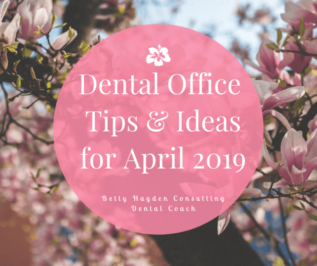 Dental Office Marketing and Practice Management Tips and Ideas for April 2019