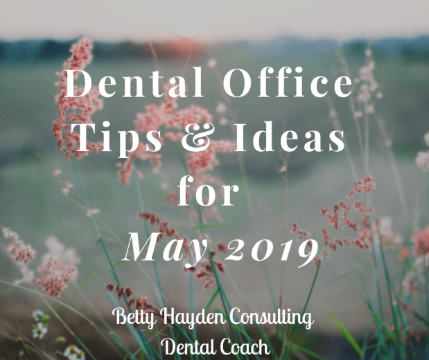 Dental Office Marketing and Practice Management Tips and Ideas for May 2019