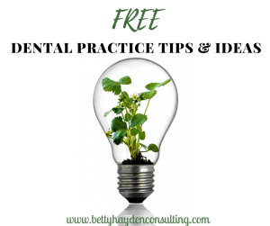 dental practice tips and ideas from Betty Hayden Consulting