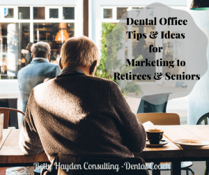 dental marketing ideas for seniors betty hayden consulting dental coach