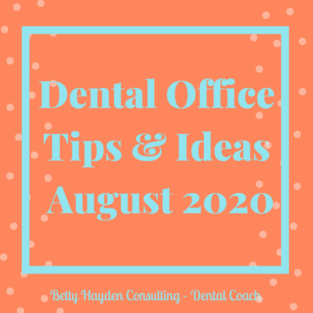 Dental Office Leadership, Marketing, and Management Tips and Ideas for August 2020