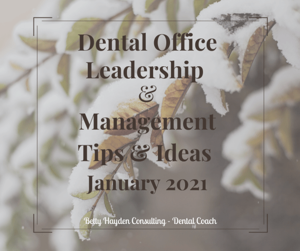Dental Practice Management and Leadership Tips and Ideas for January 2021