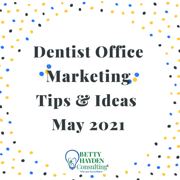 Dentist Office Marketing Tips and Ideas for May 2021