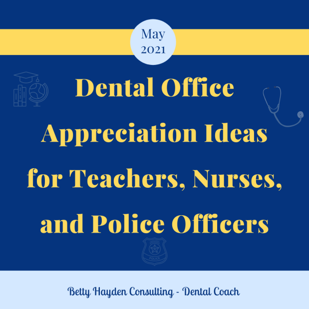 Dental Office Appreciation Ideas for Nurses, Teachers, and Police Officers during May 2021
