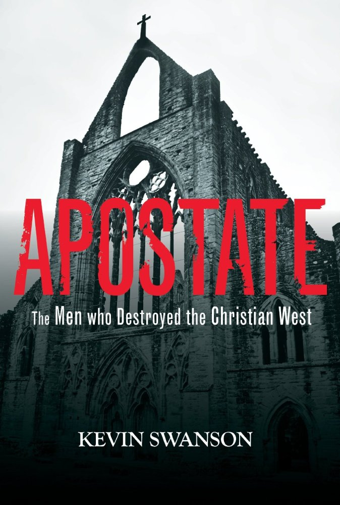 Apostate: The Men Who Destroyed the Christian West by Kevin Swanson  - Review (1/4)