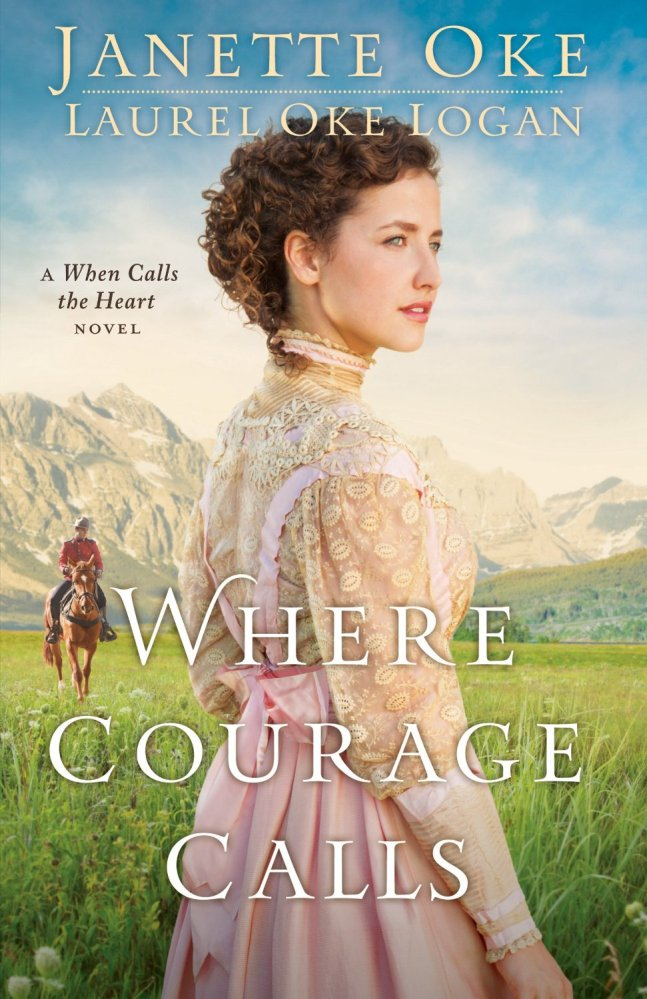 Where Courage Calls (A When Calls the Heart Novel) by Janette Oke and Laurel   Oke Logan ~ Review (1/2)