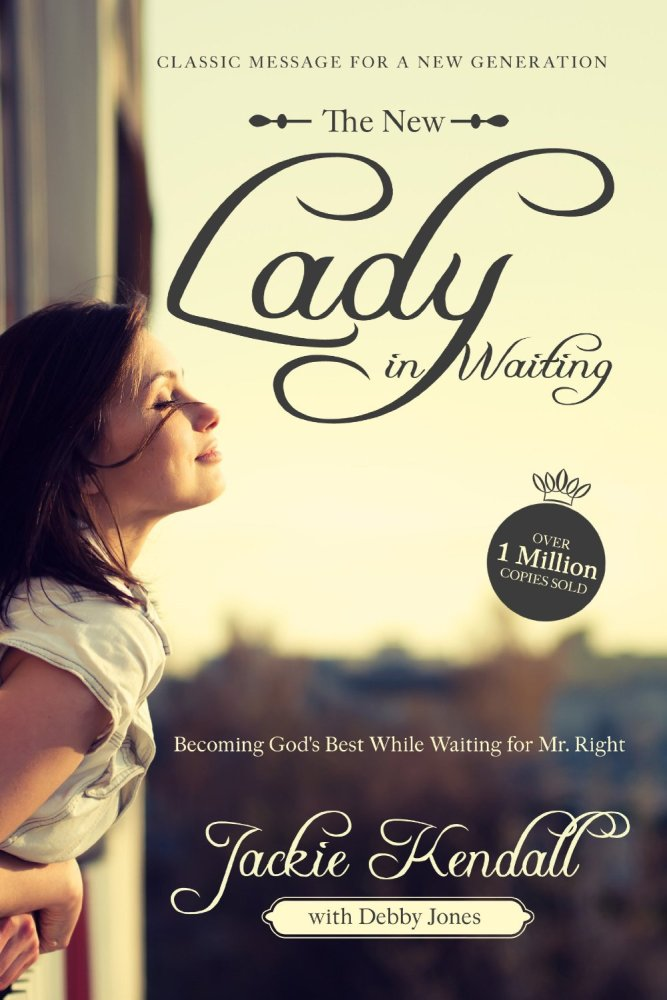 The New Lady in Waiting: Becoming God's Best While Waiting for Mr. Right by Jackie Kendall with Debby Jones ~Review~ (2/6)