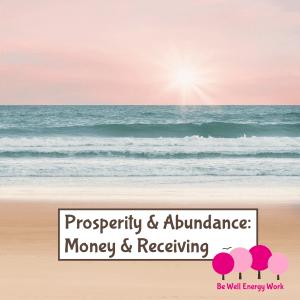 Prosperity & Abundance: Money & Receiving