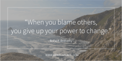 When you blame others, you give up your power to change. - Robert Anthony