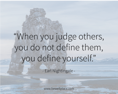 When you judge others, you do not define them, you define yourself. - Earl Nightingale