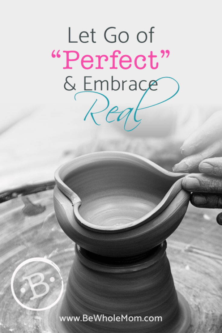 "let go of ""perfect"" and embrace real"