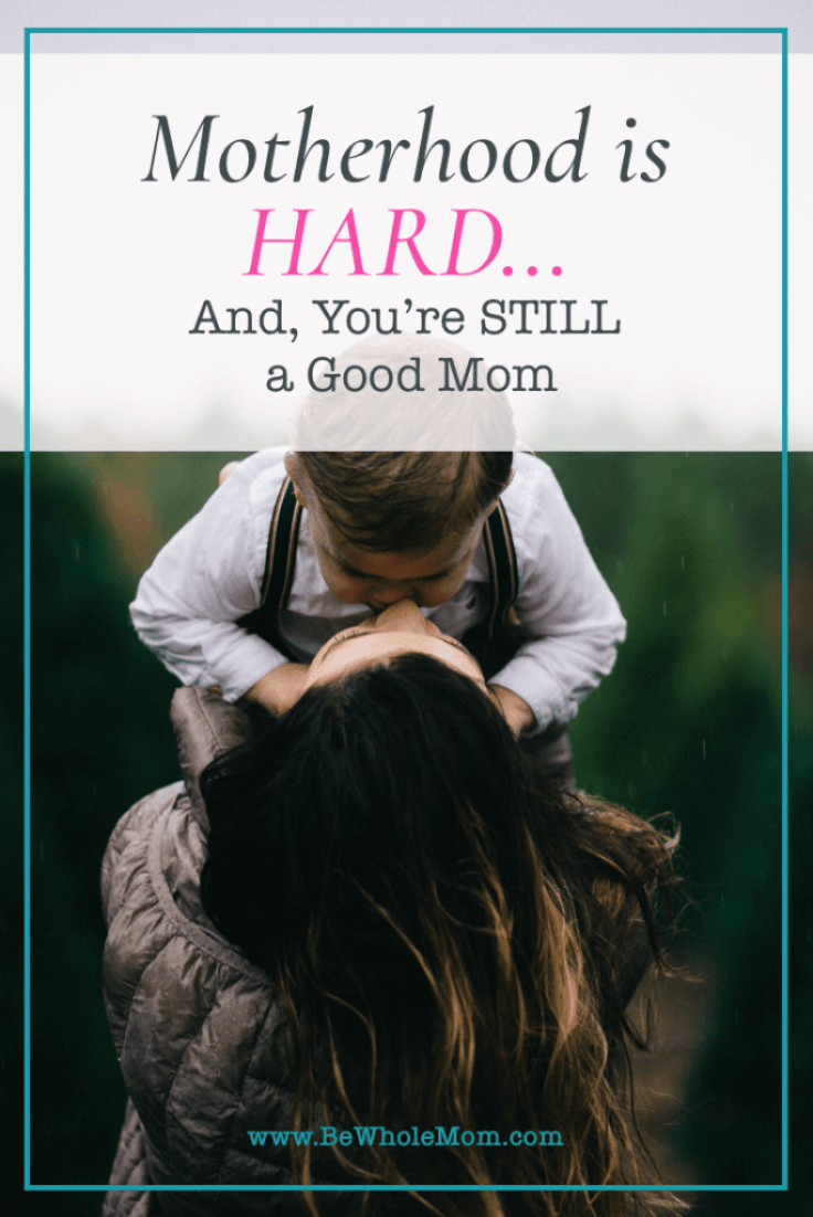 motherhood is hard...and you're still a good mom