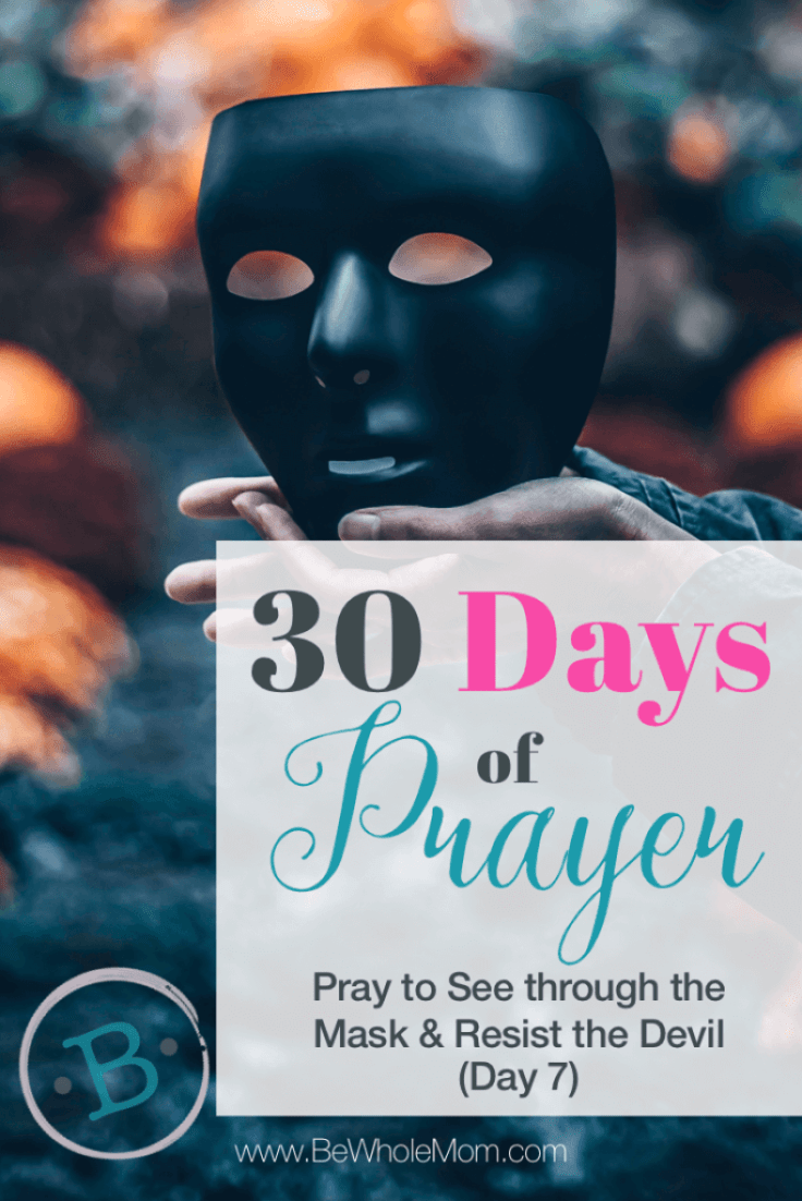 30 Days of Prayer: Pray to See through the Mask and Resist the Devil (Day 7)