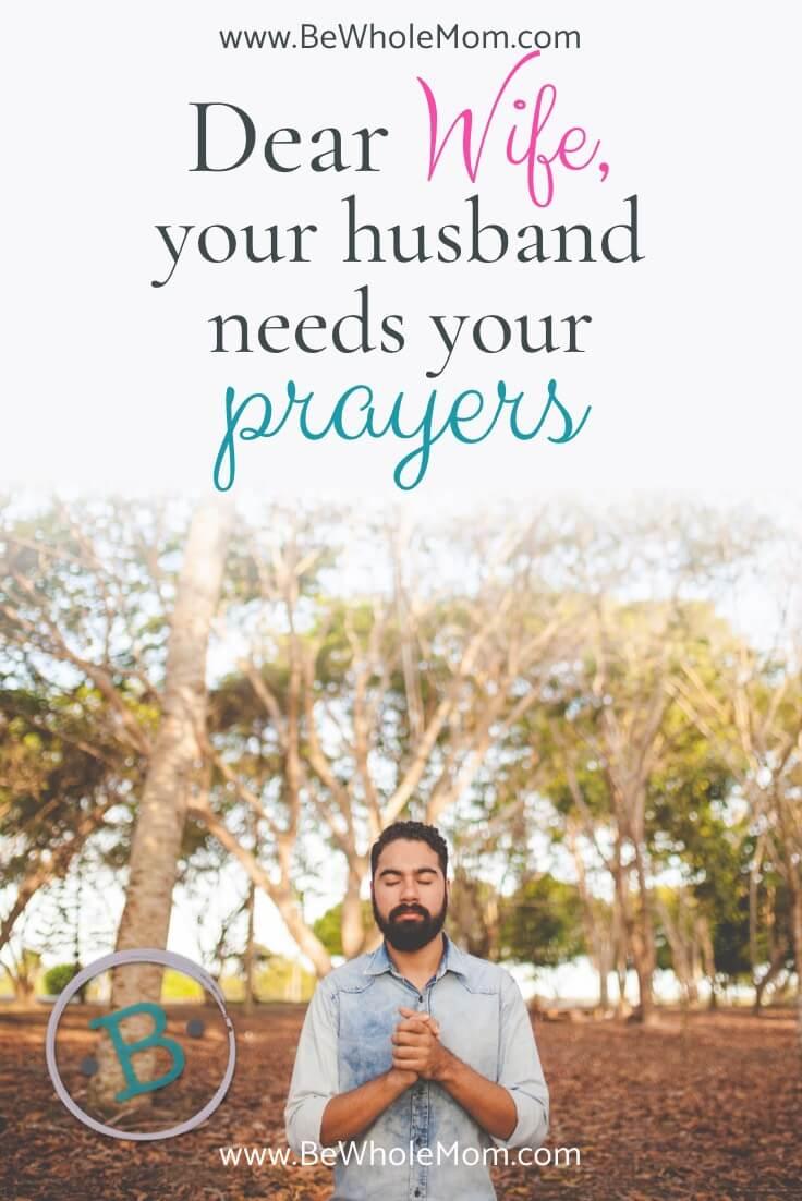 Dear Wife Your Husband Needs Your Prayers