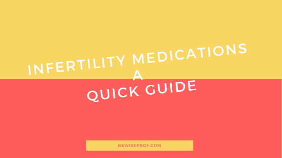 Infertility Medications A Quick Guide