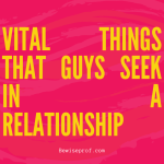Vital things That guys seek in a Relationship