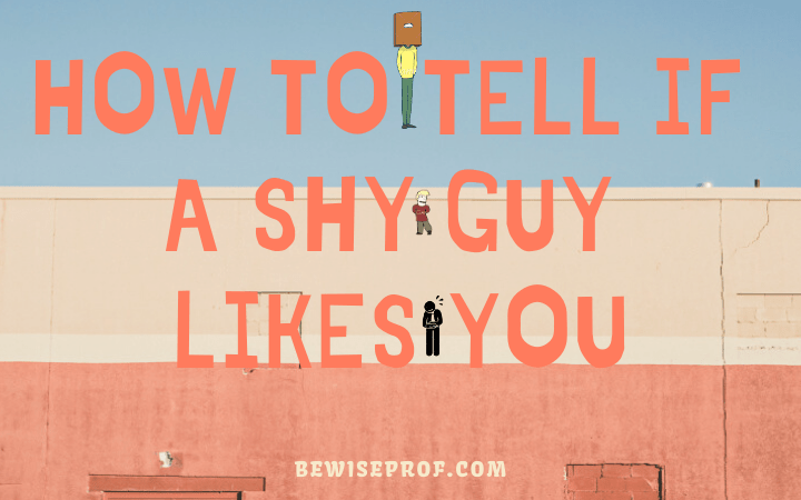 How to tell if a shy guy likes you