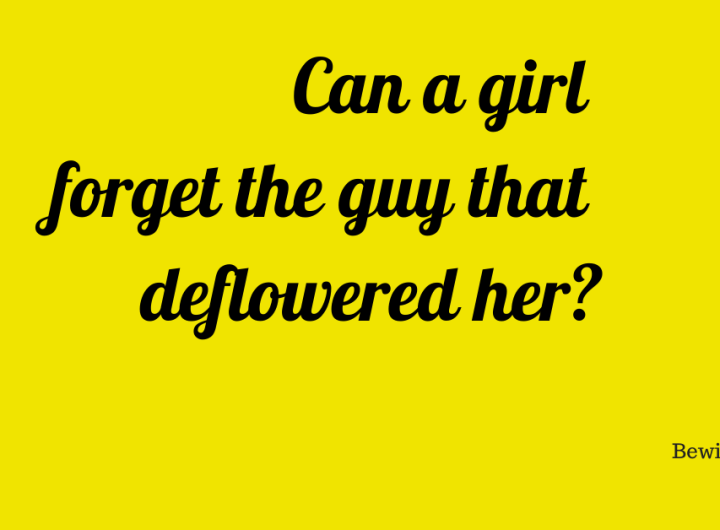 Can a girl forget the guy that deflowered her