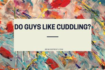 Do guys like cuddling?
