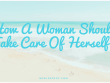 How A Woman Should Take Care Of Herself?