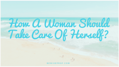 Photo of How A Woman Should Take Care Of Herself?