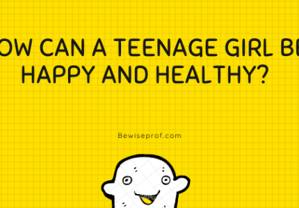 How Can A Teenage Girl Be Happy And Healthy?