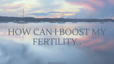 Photo of How Can I Boost My Fertility .