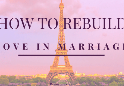 How To Rebuild Love In Marriage