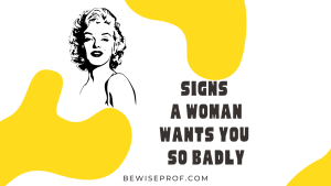 Signs a woman wants you so badly