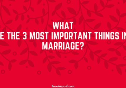 What Are The 3 Most Important Things In A Marriage?