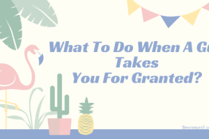 What To Do When A Guy Takes You For Granted?