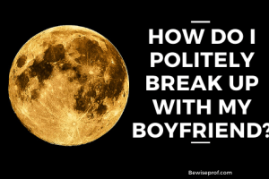 How Do I Politely Break Up With My Boyfriend?