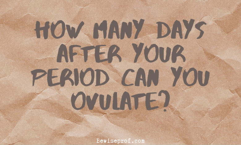 How Many Days After Your Period Can You Ovulate?