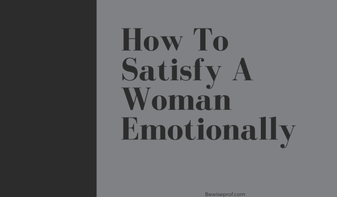 How To Satisfy A Woman Emotionally