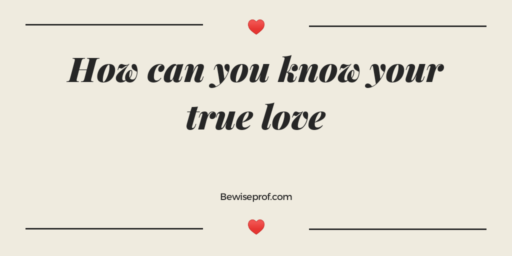How can you know your true love