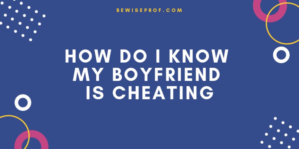 How do I know my boyfriend is cheating