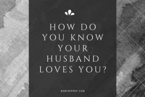 How do you know your husband loves you?
