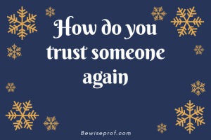 How do you trust someone again