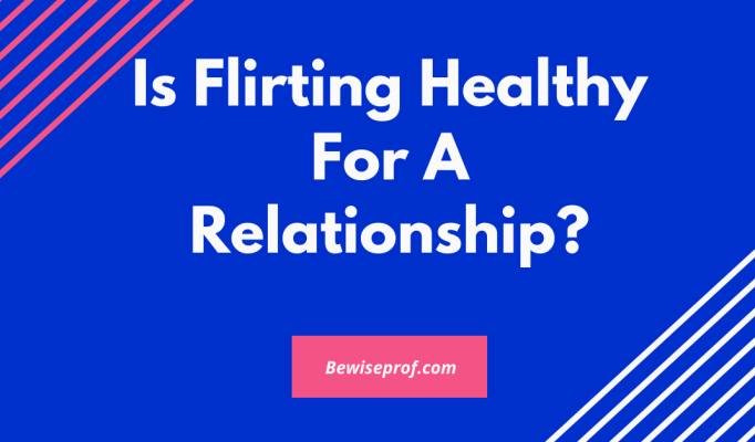 Is Flirting Healthy For A Relationship?