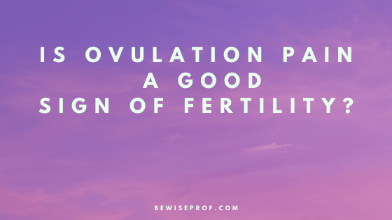 Is Ovulation Pain A Good Sign Of Fertility?