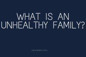 What Is An Unhealthy Family?