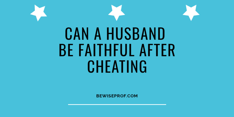 can a husband be faithful after cheating