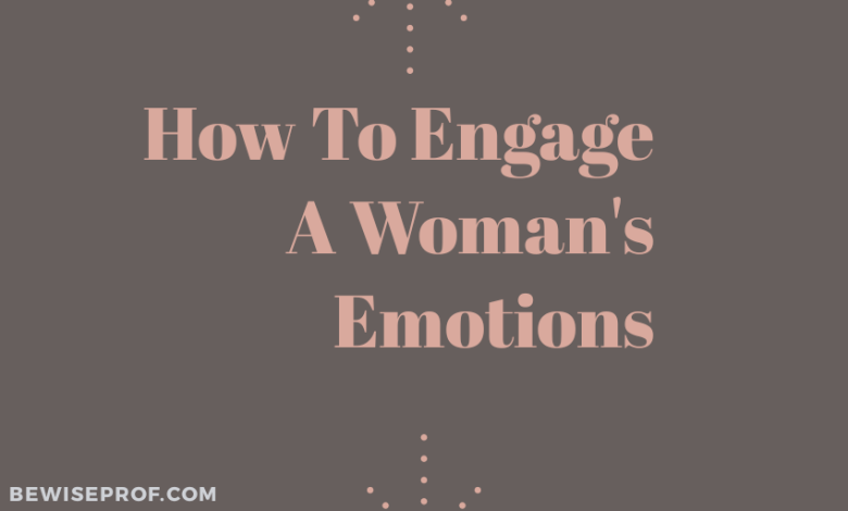 how to engage a woman's emotions